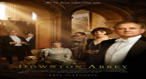 New Downton Abbey 2019 Movie Trailer And Synopsis Released Ontheflix